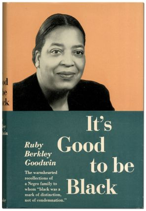 It's Good to be Black. Ruby Berkley GOODWIN