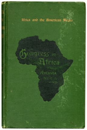 Africa and the American Negro... Addresses and Proceedings of the Congress on Africa Held Under...