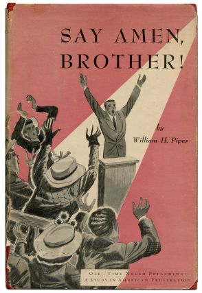 Say Amen, Brother! Old-Time Negro Preaching: A Study in American Frustration. William H. PIPES