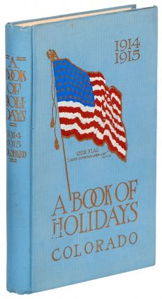 A Book of Holidays. State of Colorado 1914-1915. Mary C. C. BRADFORD, Superintendent, Adelaide...