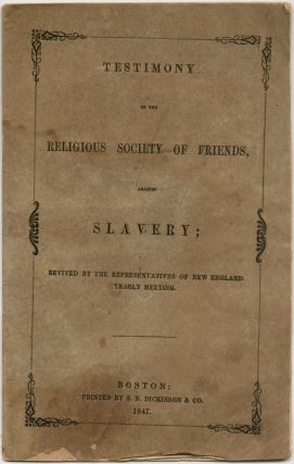 Testimony of the Religious Society of Friends, Slavery; Revived by the Representatives of New...