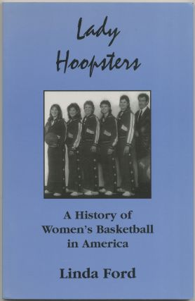 Lady Hoopsters: A History of Women's Basketball in America. Linda FORD