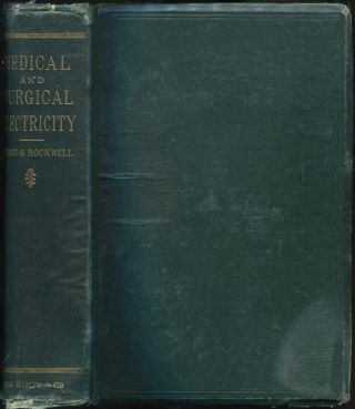 A Practical Treatise on the Medical and Surgical Uses of Electricity Including Localized and General Electrization.