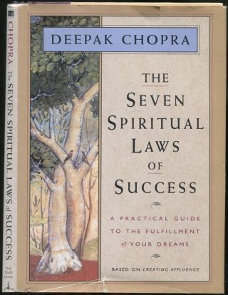 The Seven Spiritual Laws of Success: A Practical Guide to the Fulfillment of Your Dreams. Deepak...