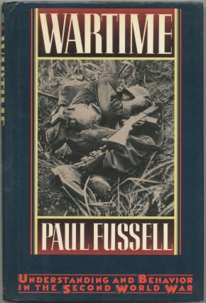 Wartime: Understanding and Behavior in the Second World War. Paul FUSSELL