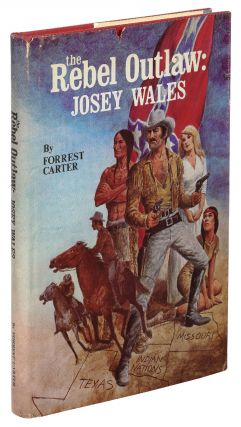 The Rebel Outlaw: Josey Wales. Forrest CARTER