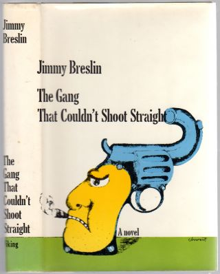 The Gang That Couldn't Shoot Straight. Jimmy BRESLIN