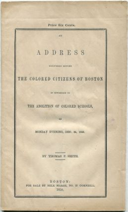 An Address Delivered Before The Colored Citizens of Boston in Opposition to the Abolition of...