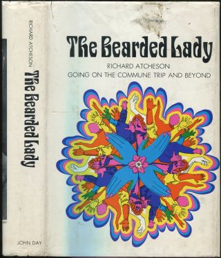 The Bearded Lady: Going on the Commune Trip and Beyond. Richard ATCHESON