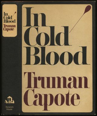 In Cold Blood: A True Account of a Multiple Murder and Its Consequences. Truman CAPOTE