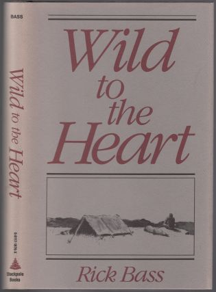 Wild to the Heart. Rick BASS