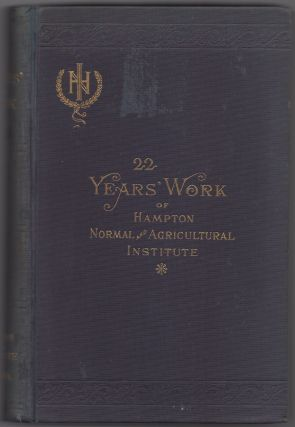 Twenty-Two Years' Work of the Hampton Normal and Agricultural Institute at Hampton, Virginia....