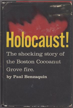 Holocaust! The Shocking Story of the Boston Cocoanut Grove Fire. Paul BENZAQUIN