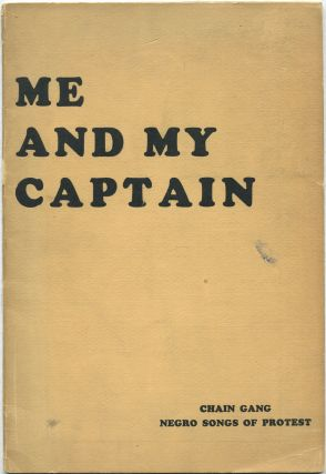 Me and My Captain (Chain Gangs). Negro Songs of Protest From the collection of Lawrence Gellert...