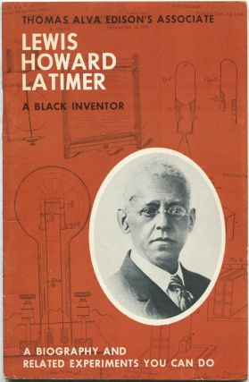 Thomas Alva Edison's Associate Lewis Howard Latimer. A Black Inventor. A Biography and Related...
