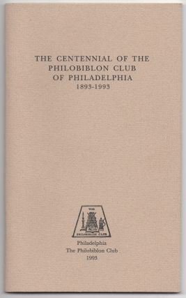 The Centennial of the Philobiblon Club of Philadelphia 1893-1993