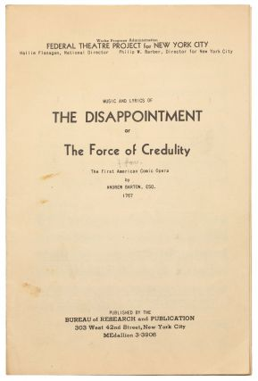 [Playscript]: The First Comic Opera in America: The Disappointment or the Force of Credulity a New American Comic Opera... Printed in the Year MDCCLXVII (1767) [with]: Music and Lyrics of The Disappointment or The Force of Credulity
