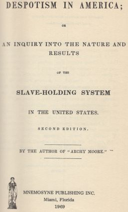 Despotism in America; or An Inquiry into the Nature and Results of the Slave-Holding System in the United States