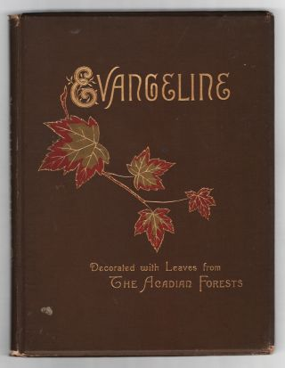 Evangeline: A Tale of Acadie. Decorated with Leaves from the Acadian Forests. Henry Wadsworth...