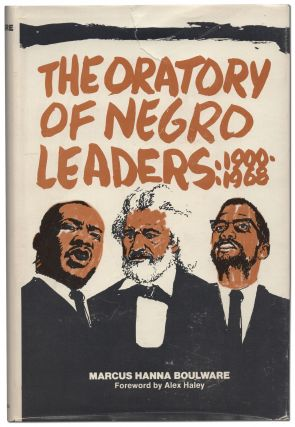 The Oratory of Negro Leaders: 1900-1968. Marcus Hanna BOULWARE