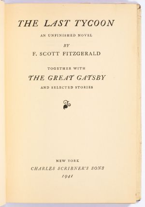 The Last Tycoon. An Unfinished Novel. Together with The Great Gatsby and Selected Stories