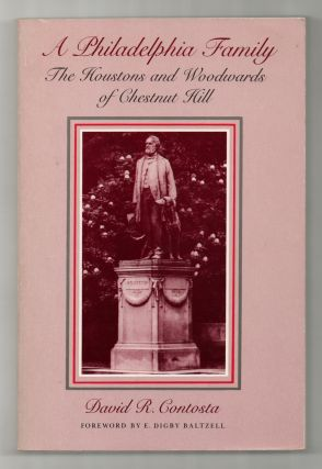 A Philadelphia Family: The Houstons and Woodwards of Chestnut Hill. David R. CONTOSTA