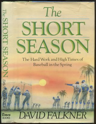 The Short Season: The Hard Work and High Times of Baseball in the Spring. David FALKNER