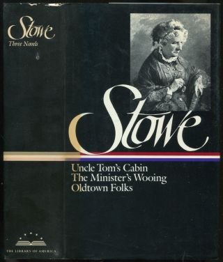 Harriet Beecher Stowe: Three Novels: Uncle Tom's Cabin or, Life Among the Lowly, The Minister's...
