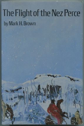 The Flight of the Nez Perce. Mark H. BROWN