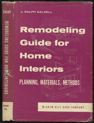 Remodeling Guide for Home Interiors: Planning, Materials, Methods. J. Ralph DALZELL