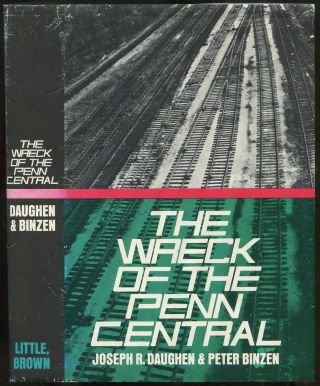 The Wreck of the Penn Central. Joseph R. DAUGHEN, Peter Binzen