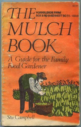The Mulch Book: A Guide for the Family Food Gardener. Stu CAMPBELL