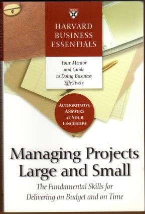 Managing Projects Large and Small: The Fundamental Skills for Delivering on Budget and on Time....