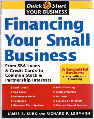 Financing Your Small Business (From SBA Loans & Credit Cards to Common Stock & Partnership...