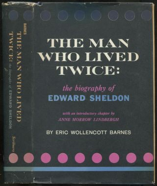 The Man Who Lived Twice: The Biography of Edward Sheldon. Eric Wollencott BARNES