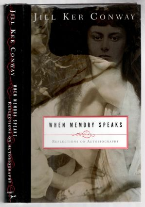 When Memory Speaks: Reflections on Autobiography. Jill Ker CONWAY