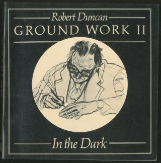Ground Work II: In the Dark. Robert DUNCAN