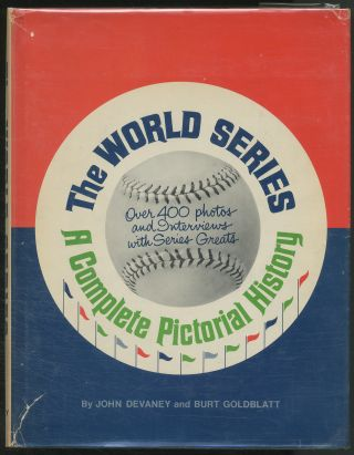 The World Series: A Complete Pictorial History. John DEVANEY, Burt Goldblatt