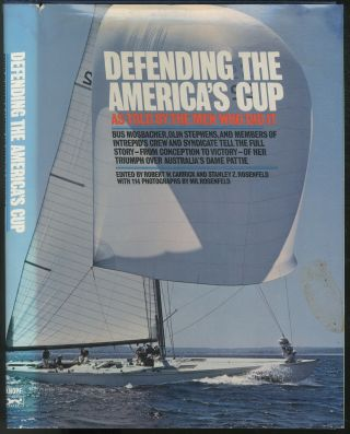 Defending the America's Cup: As Told by the Men Who Did It. Robert W. CARRICK, Stanley Z. Rosenfeld