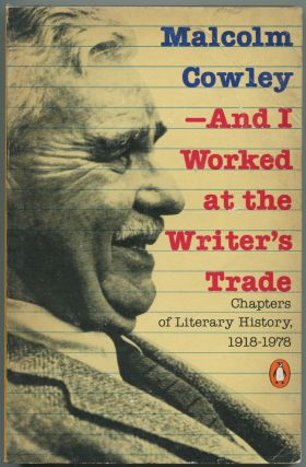 And I Worked at the Writer's Trade: Chapters of Literary History, 1918-1978. Malcolm COWLEY