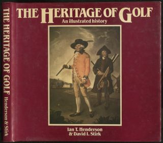 The Heritage of Golf: An Illustrated History. Ian T. HENDERSON, David I. Stirk