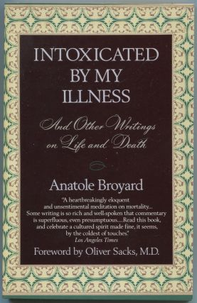 Intoxicated By My Illness and Other Writings on Life and Death. Anatole BROYARD