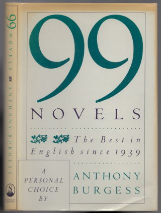 99 Novels: The Best in English Since 1939. Anthony BURGESS
