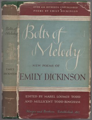 Bolts of Melody: New Poems by Emily Dickinson. Emily DICKINSON, Mabel Loomis Todd, Millicent Todd...