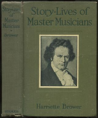Story-Lives of Master Musicians. Harriette BROWER