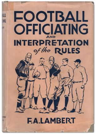 Football Officiating and Interpretation of the Rules. F. A. LAMBERT