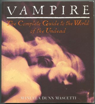 Vampire: The Complete Guide to the World of the Undead. Manuela DUNN-MASCETTI