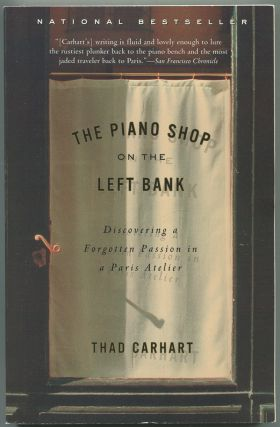 The Piano Shop on the Left Bank: Discovering a Forgotten Passion in a Paris Atelier. Thad CARHART