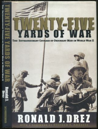 Twenty-Five Yards of War: The Extraordinary Courage of Ordinary Men in World War II. Ronald J. DREZ