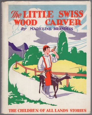 The Little Swiss Wood-Carver. Madeline BRANDEIS